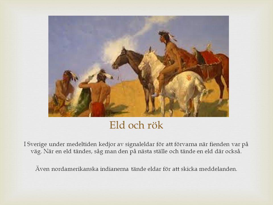 Eld och rök I Sverige under medeltiden kedjor av signaleldar för att förvarna när fienden var på väg. När en eld tändes, såg man den på nästa ställe o