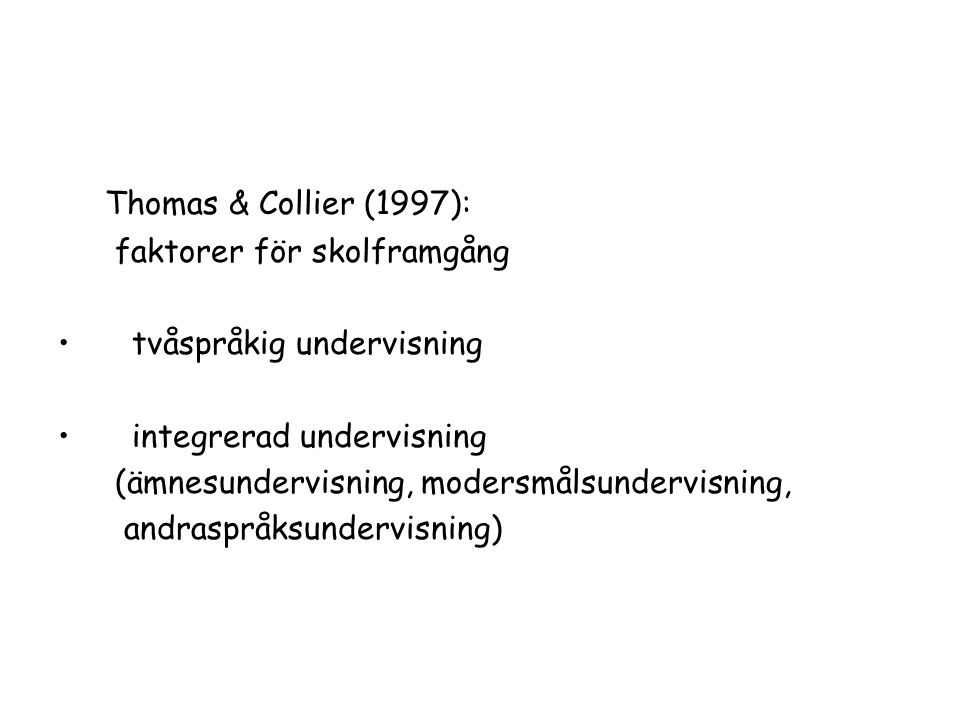 Thomas & Collier (1997): faktorer för skolframgång tvåspråkig undervisning integrerad undervisning (ämnesundervisning, modersmålsundervisning, andrasp