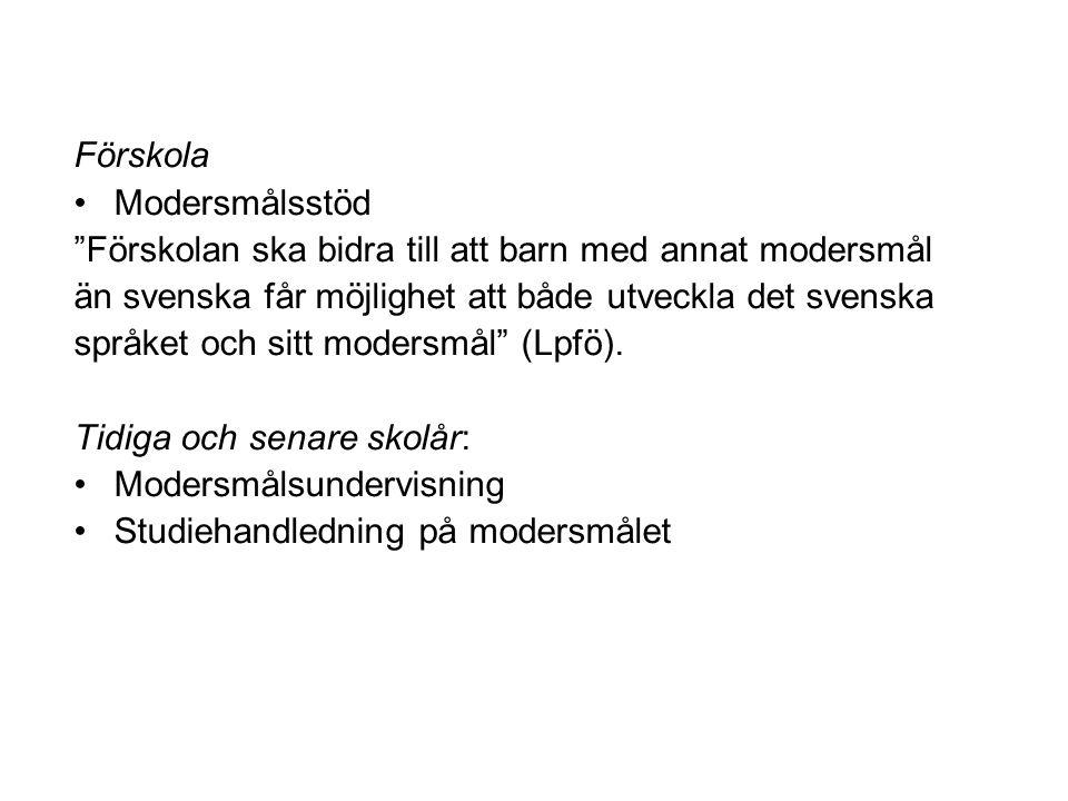 Förskola Modersmålsstöd Förskolan ska bidra till att barn med annat modersmål än svenska får möjlighet att både utveckla det svenska språket och sitt modersmål (Lpfö).