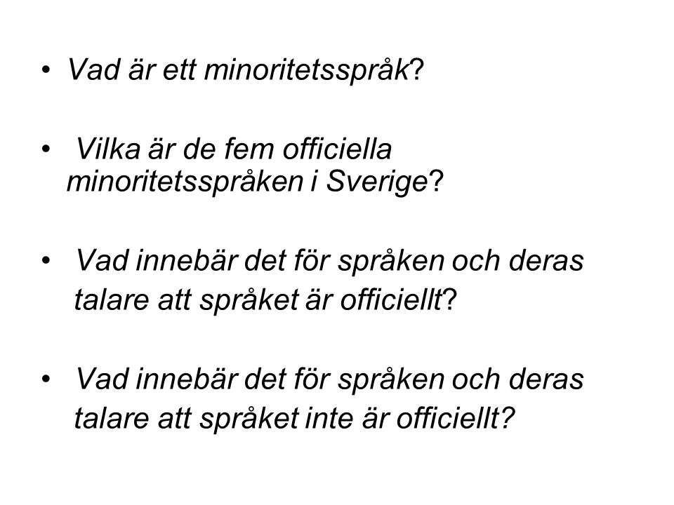 Vad är ett minoritetsspråk? Vilka är de fem officiella minoritetsspråken i Sverige? Vad innebär det för språken och deras talare att språket är offici