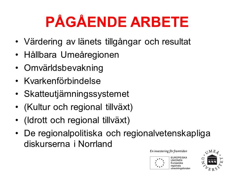 PÅGÅENDE ARBETE Värdering av länets tillgångar och resultat Hållbara Umeåregionen Omvärldsbevakning Kvarkenförbindelse Skatteutjämningssystemet (Kultur och regional tillväxt) (Idrott och regional tillväxt) De regionalpolitiska och regionalvetenskapliga diskurserna i Norrland