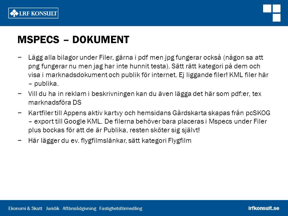 Ekonomi & Skatt Juridik Affärsrådgivning Fastighetsförmedling lrfkonsult.se MSPECS – DOKUMENT – Lägg alla bilagor under Filer, gärna i pdf men jpg fun
