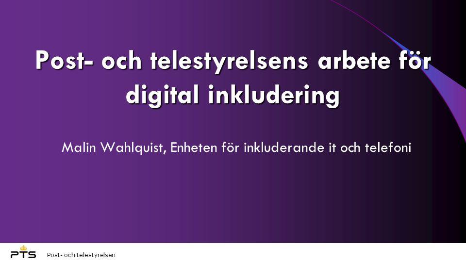 Post- och telestyrelsen Post- och telestyrelsens arbete för digital inkludering Malin Wahlquist, Enheten för inkluderande it och telefoni
