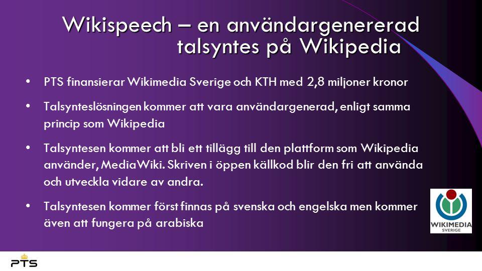Wikispeech – en användargenererad talsyntes på Wikipedia PTS finansierar Wikimedia Sverige och KTH med 2,8 miljoner kronor Talsynteslösningen kommer att vara användargenerad, enligt samma princip som Wikipedia Talsyntesen kommer att bli ett tillägg till den plattform som Wikipedia använder, MediaWiki.
