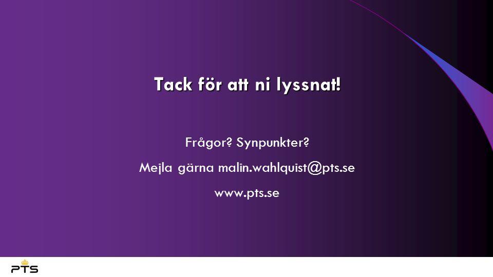 Tack för att ni lyssnat! Frågor Synpunkter Mejla gärna malin.wahlquist@pts.se www.pts.se