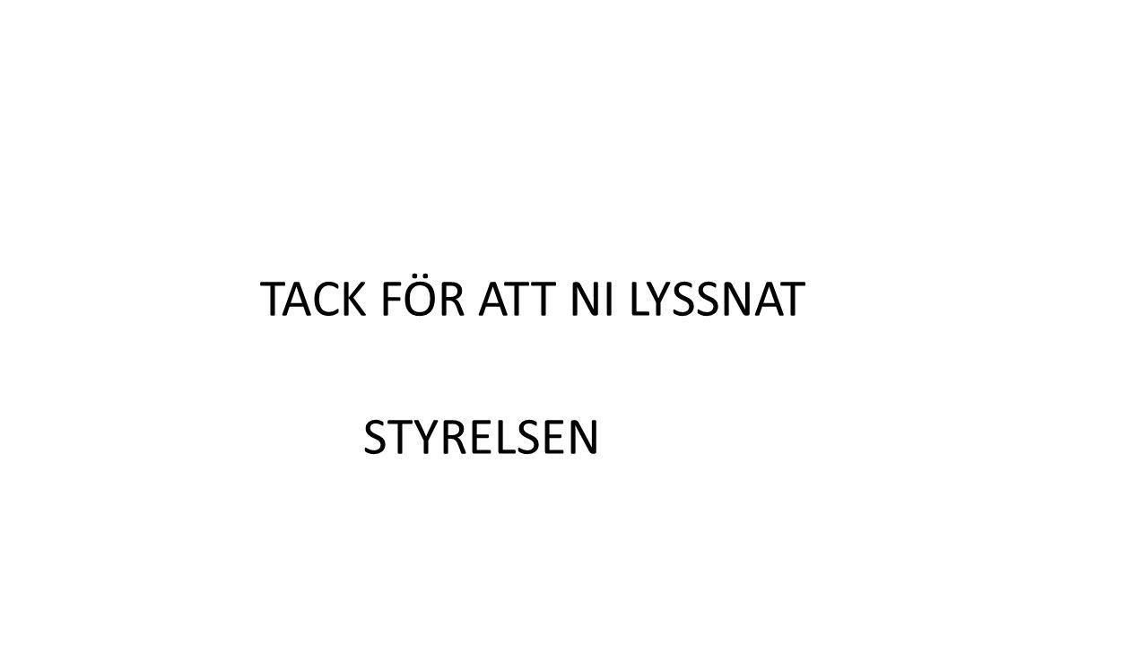 TACK FÖR ATT NI LYSSNAT STYRELSEN