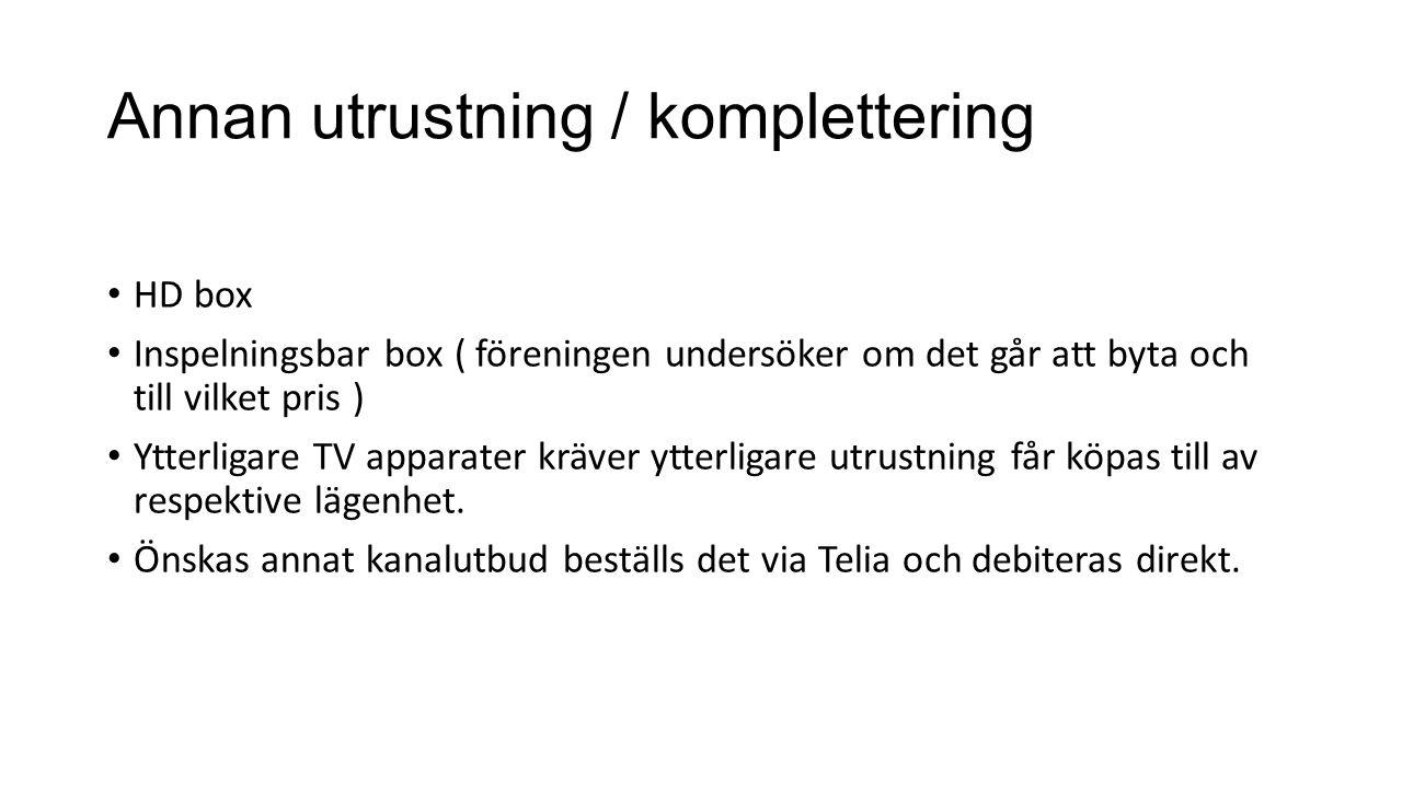 Annan utrustning / komplettering HD box Inspelningsbar box ( föreningen undersöker om det går att byta och till vilket pris ) Ytterligare TV apparater