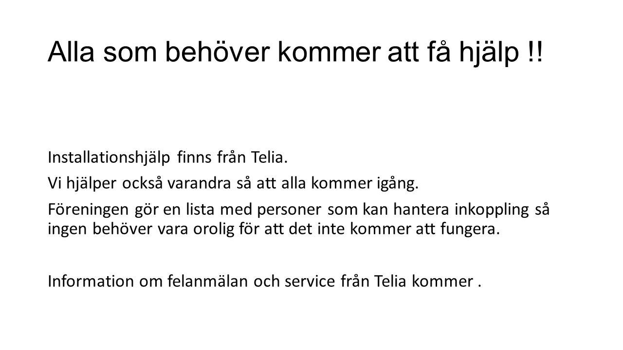 Alla som behöver kommer att få hjälp !! Installationshjälp finns från Telia. Vi hjälper också varandra så att alla kommer igång. Föreningen gör en lis
