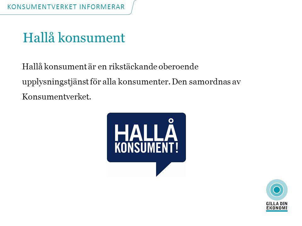 Hallå konsument Hallå konsument är en rikstäckande oberoende upplysningstjänst för alla konsumenter.