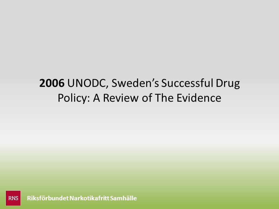 Riksförbundet Narkotikafritt Samhälle 2006 UNODC, Sweden's Successful Drug Policy: A Review of The Evidence