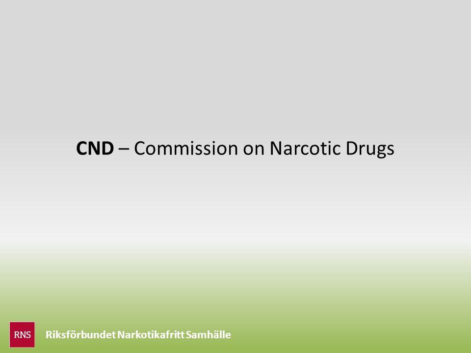 Riksförbundet Narkotikafritt Samhälle CND – Commission on Narcotic Drugs