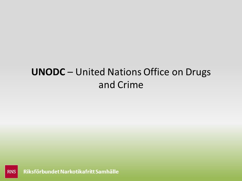 Riksförbundet Narkotikafritt Samhälle UNODC – United Nations Office on Drugs and Crime