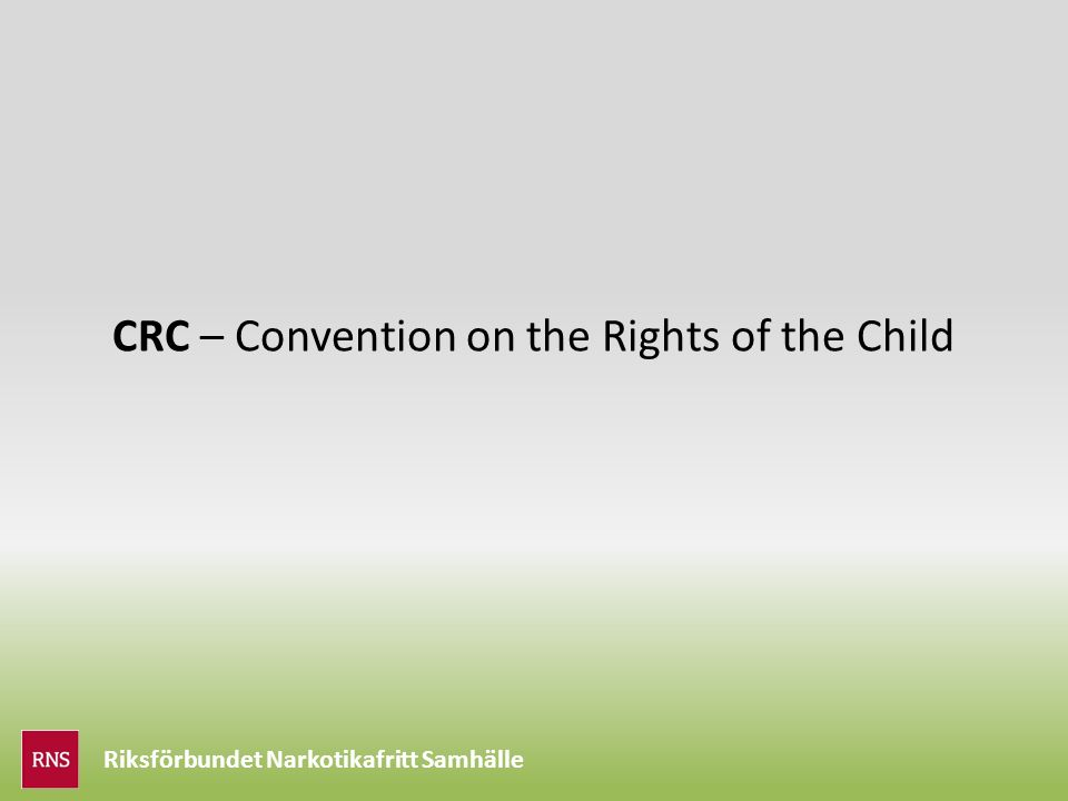 Riksförbundet Narkotikafritt Samhälle CRC – Convention on the Rights of the Child