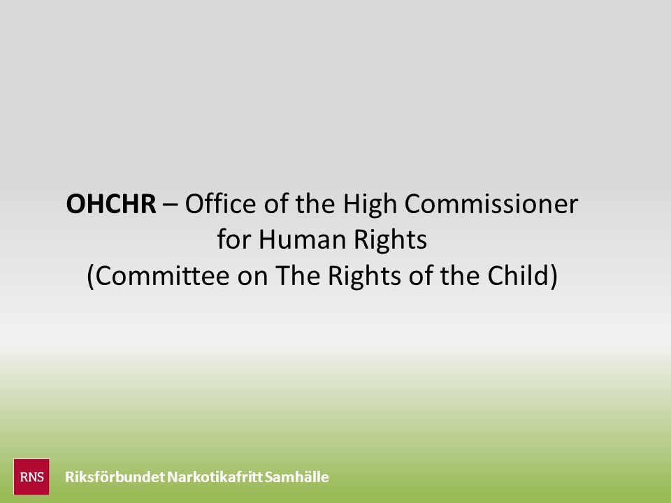 Riksförbundet Narkotikafritt Samhälle OHCHR – Office of the High Commissioner for Human Rights (Committee on The Rights of the Child)