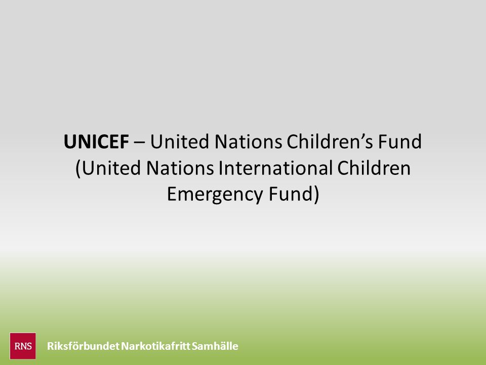 Riksförbundet Narkotikafritt Samhälle UNICEF – United Nations Children's Fund (United Nations International Children Emergency Fund)