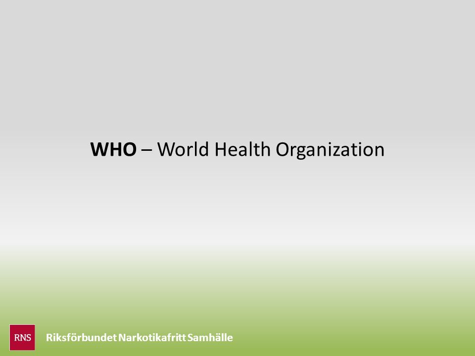 Riksförbundet Narkotikafritt Samhälle WHO – World Health Organization