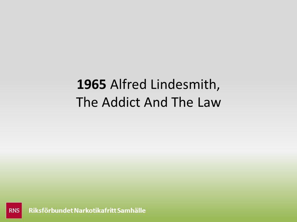 1965 Alfred Lindesmith, The Addict And The Law Riksförbundet Narkotikafritt Samhälle