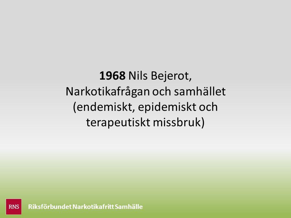 Riksförbundet Narkotikafritt Samhälle 1968 Nils Bejerot, Narkotikafrågan och samhället (endemiskt, epidemiskt och terapeutiskt missbruk)