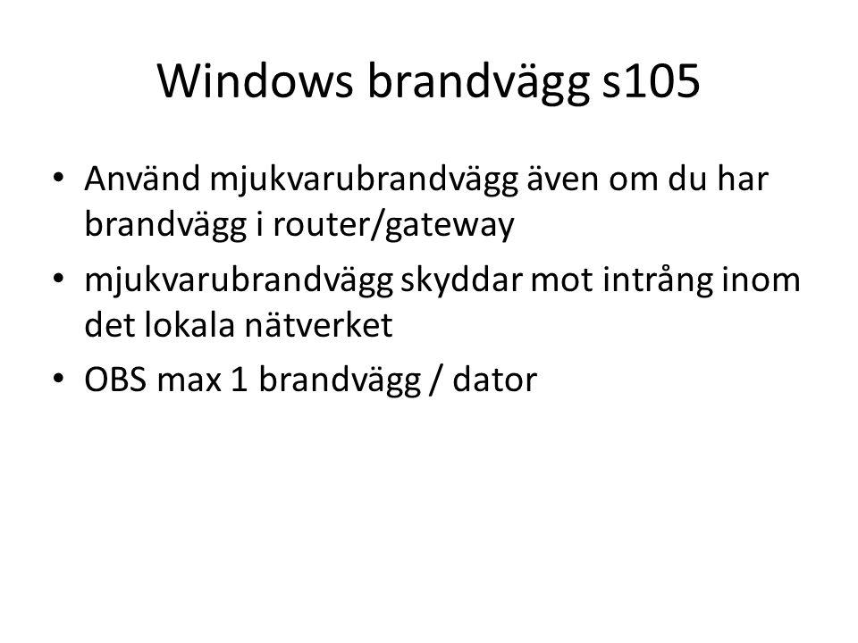 Windows brandvägg s105 Använd mjukvarubrandvägg även om du har brandvägg i router/gateway mjukvarubrandvägg skyddar mot intrång inom det lokala nätverket OBS max 1 brandvägg / dator