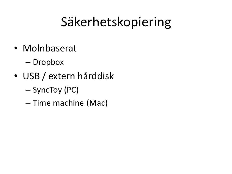 Säkerhetskopiering Molnbaserat – Dropbox USB / extern hårddisk – SyncToy (PC) – Time machine (Mac)