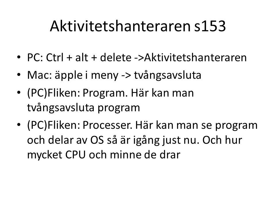 Aktivitetshanteraren s153 PC: Ctrl + alt + delete ->Aktivitetshanteraren Mac: äpple i meny -> tvångsavsluta (PC)Fliken: Program.