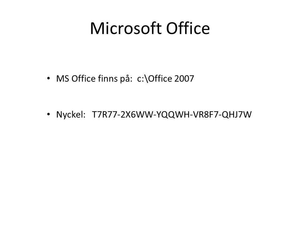 Microsoft Office MS Office finns på: c:\Office 2007 Nyckel: T7R77-2X6WW-YQQWH-VR8F7-QHJ7W