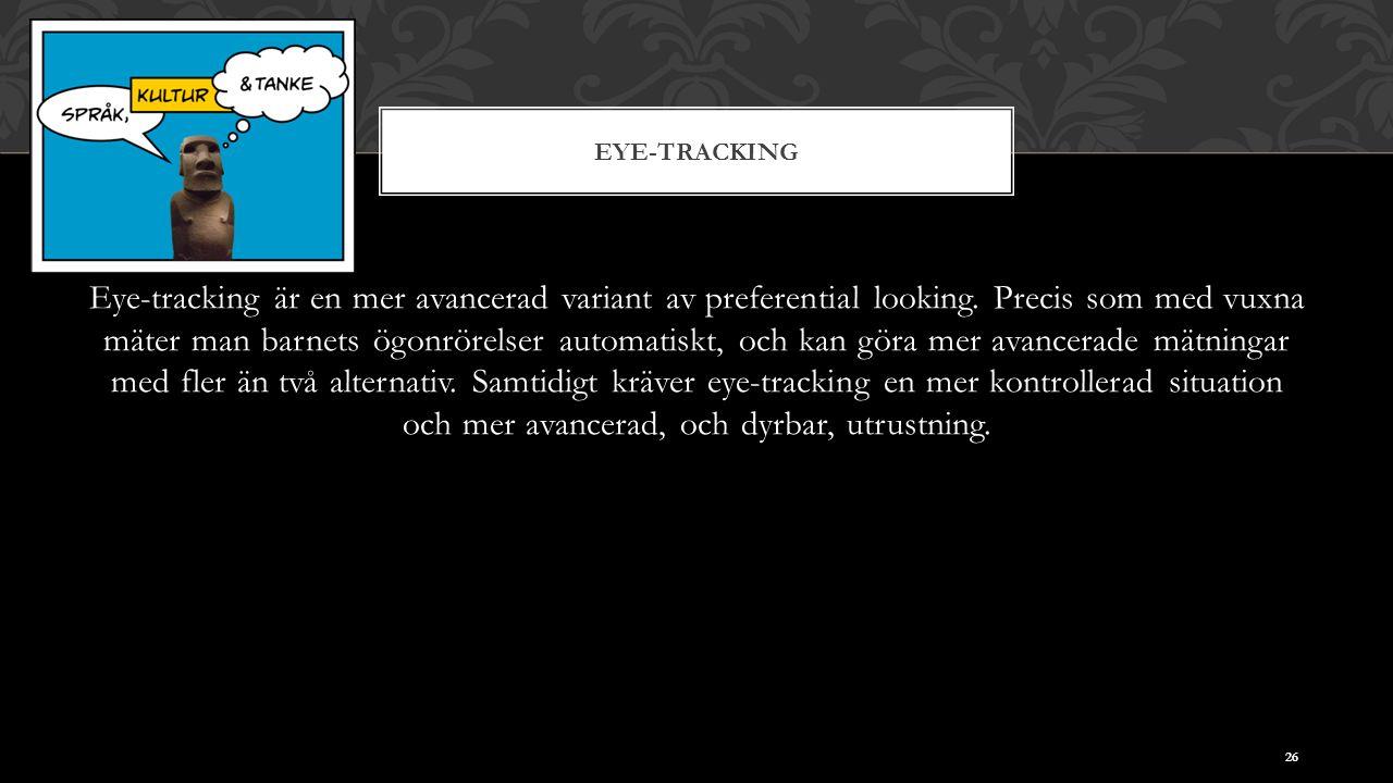 EYE-TRACKING Eye-tracking är en mer avancerad variant av preferential looking.