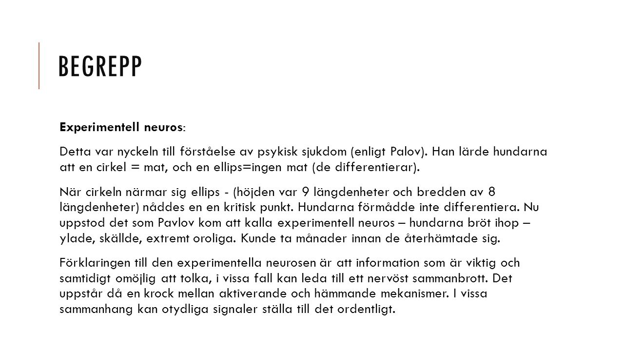 BEGREPP Experimentell neuros: Detta var nyckeln till förståelse av psykisk sjukdom (enligt Palov). Han lärde hundarna att en cirkel = mat, och en elli