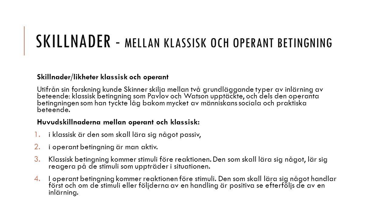 SKILLNADER - MELLAN KLASSISK OCH OPERANT BETINGNING Skillnader/likheter klassisk och operant Utifrån sin forskning kunde Skinner skilja mellan två gru