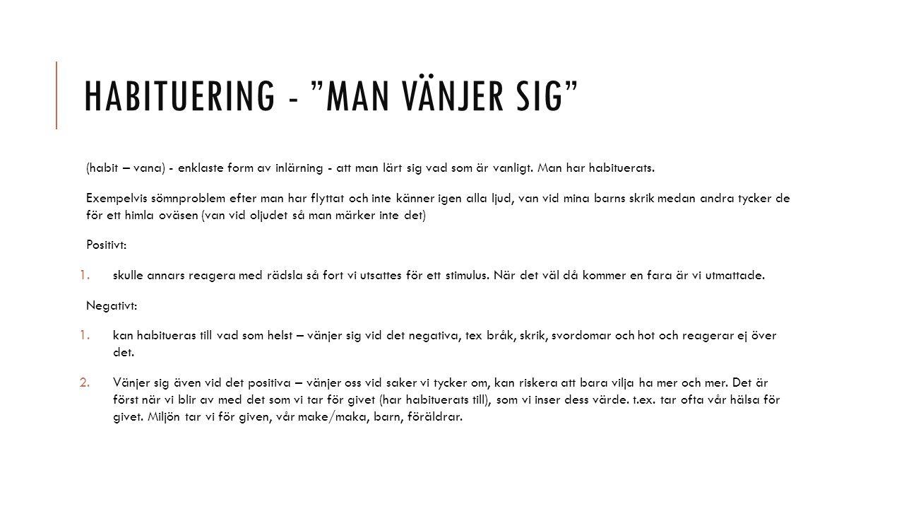 """HABITUERING - """"MAN VÄNJER SIG"""" (habit – vana) - enklaste form av inlärning - att man lärt sig vad som är vanligt. Man har habituerats. Exempelvis sömn"""