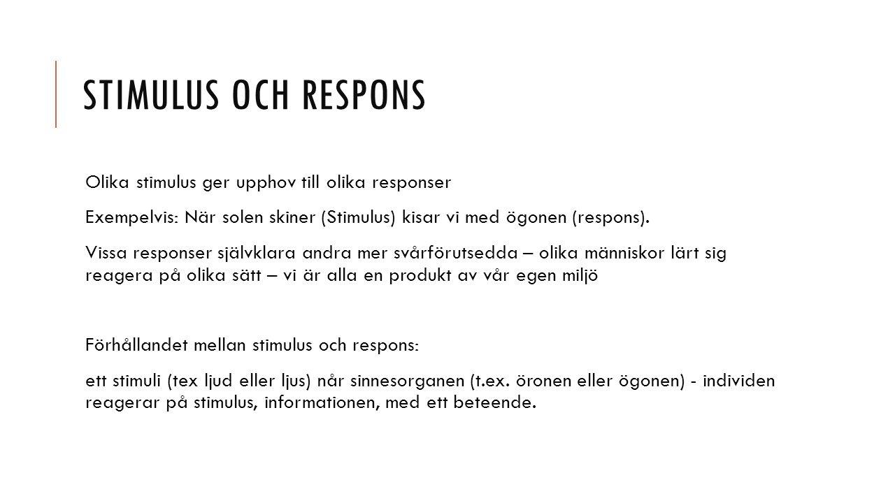 STIMULUS OCH RESPONS Olika stimulus ger upphov till olika responser Exempelvis: När solen skiner (Stimulus) kisar vi med ögonen (respons).