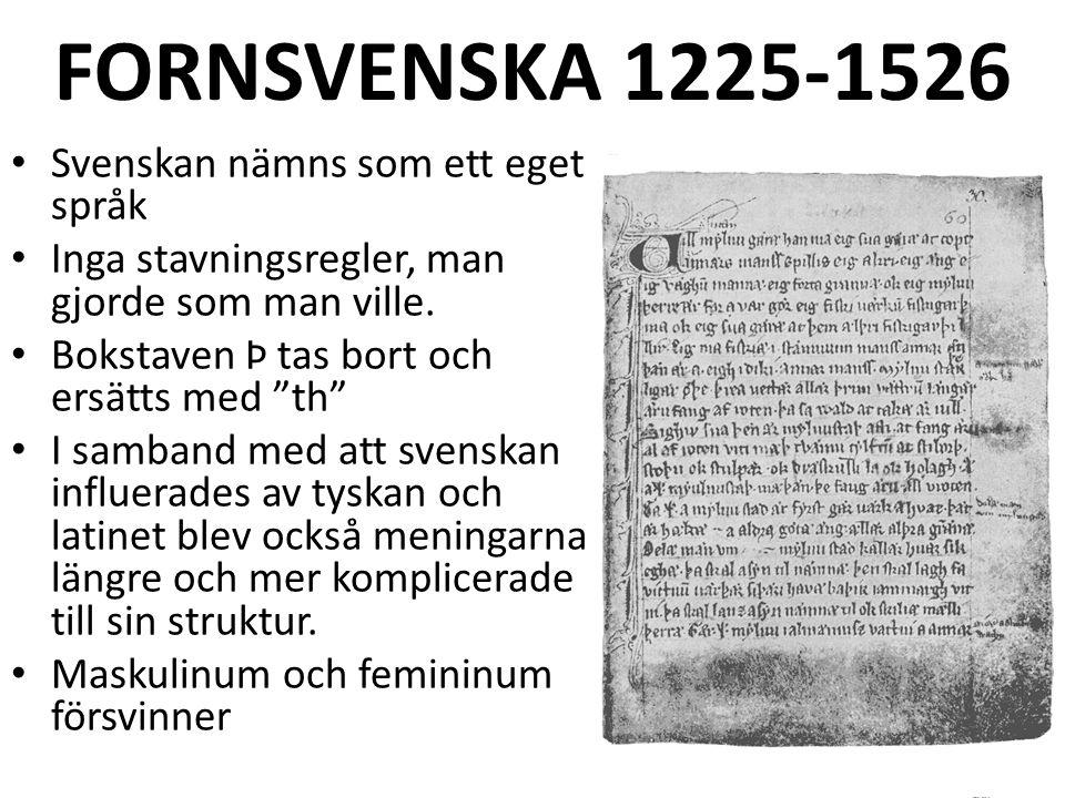 FORNSVENSKA 1225-1526 Svenskan nämns som ett eget språk Inga stavningsregler, man gjorde som man ville.