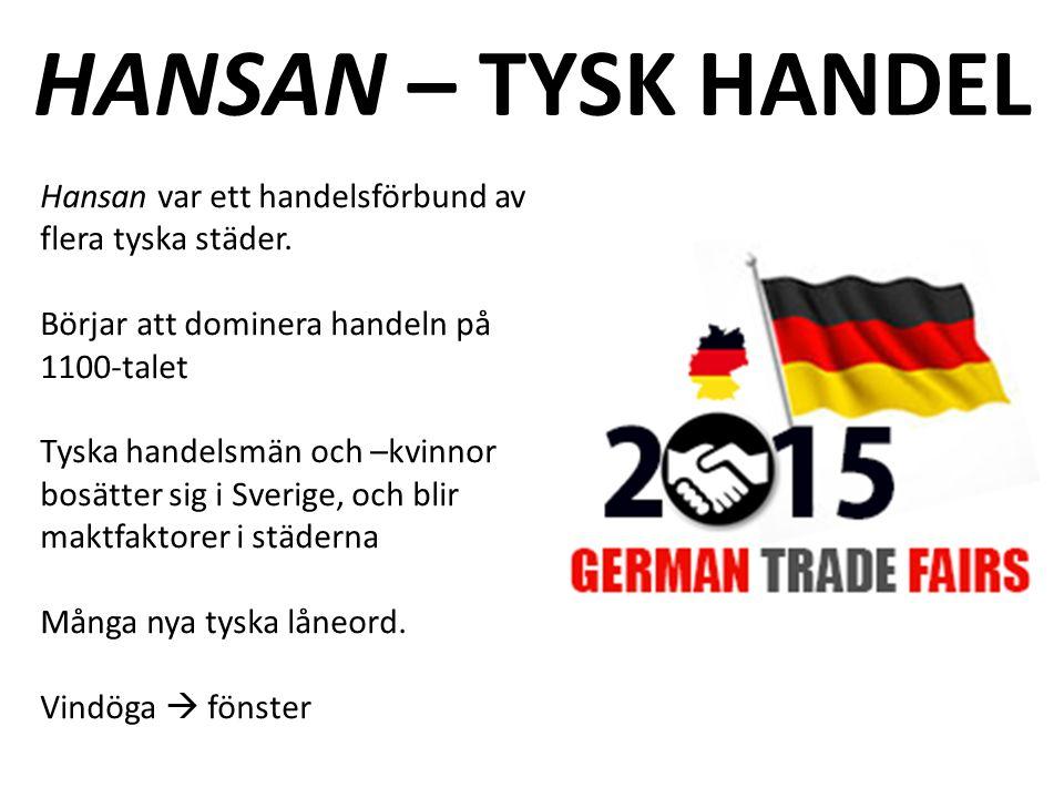 HANSAN – TYSK HANDEL Hansan var ett handelsförbund av flera tyska städer.