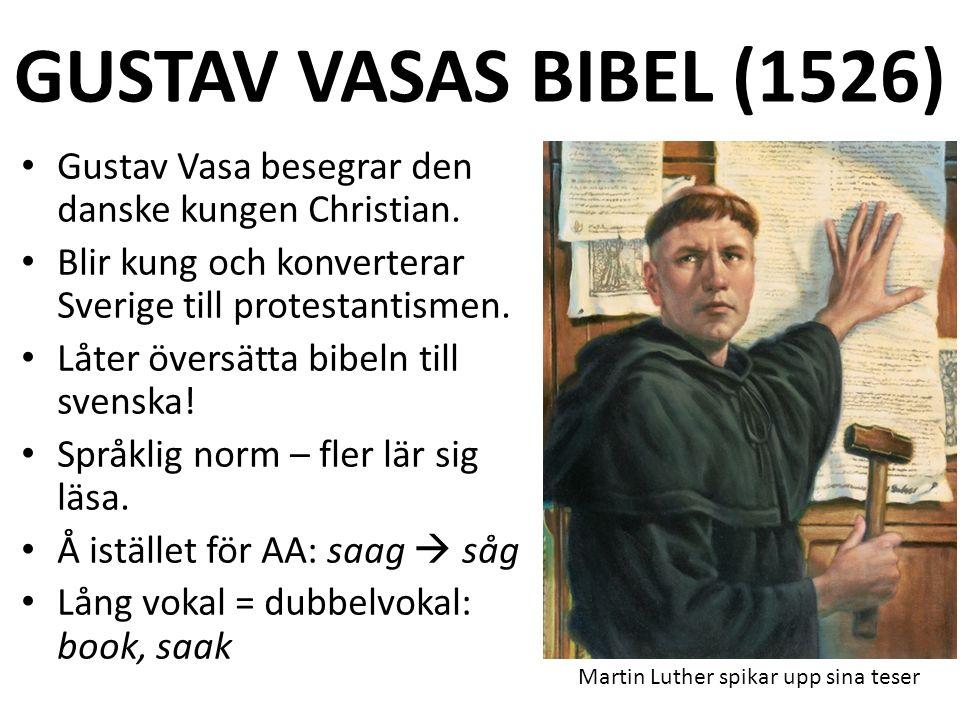GUSTAV VASAS BIBEL (1526) Gustav Vasa besegrar den danske kungen Christian.
