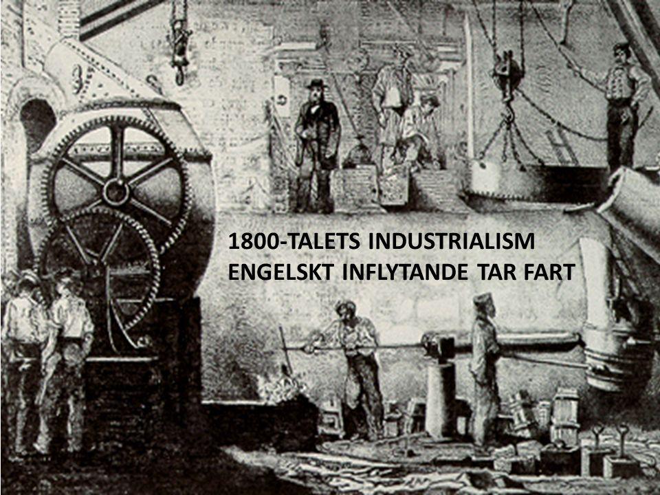 1800-TALETS INDUSTRIALISM ENGELSKT INFLYTANDE TAR FART