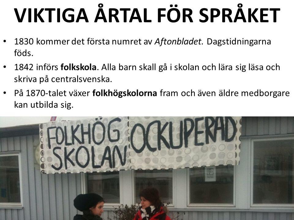 VIKTIGA ÅRTAL FÖR SPRÅKET 1830 kommer det första numret av Aftonbladet.