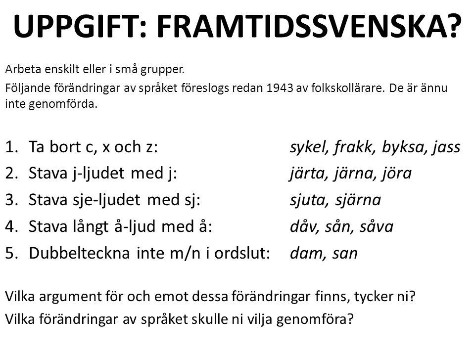 UPPGIFT: FRAMTIDSSVENSKA. Arbeta enskilt eller i små grupper.