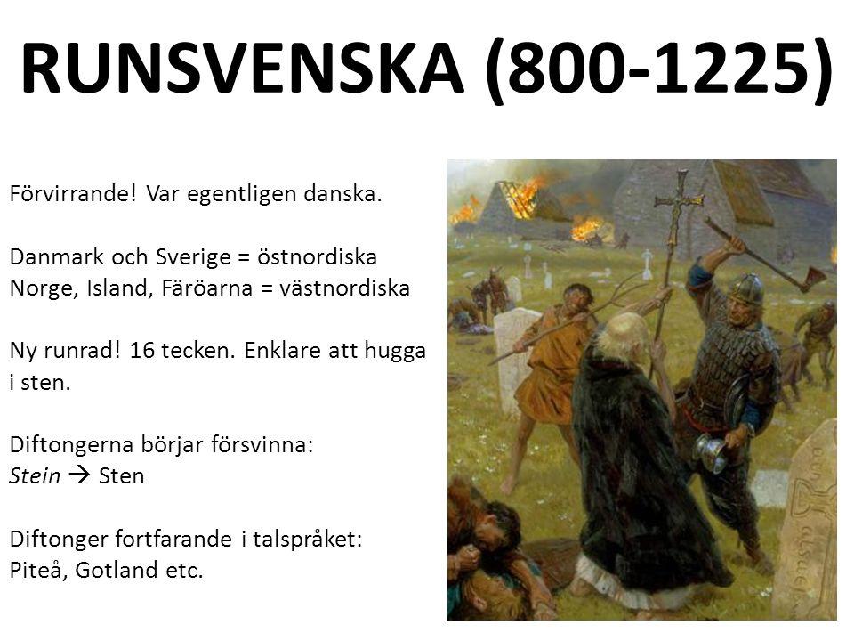 RUNSVENSKA (800-1225) Förvirrande. Var egentligen danska.