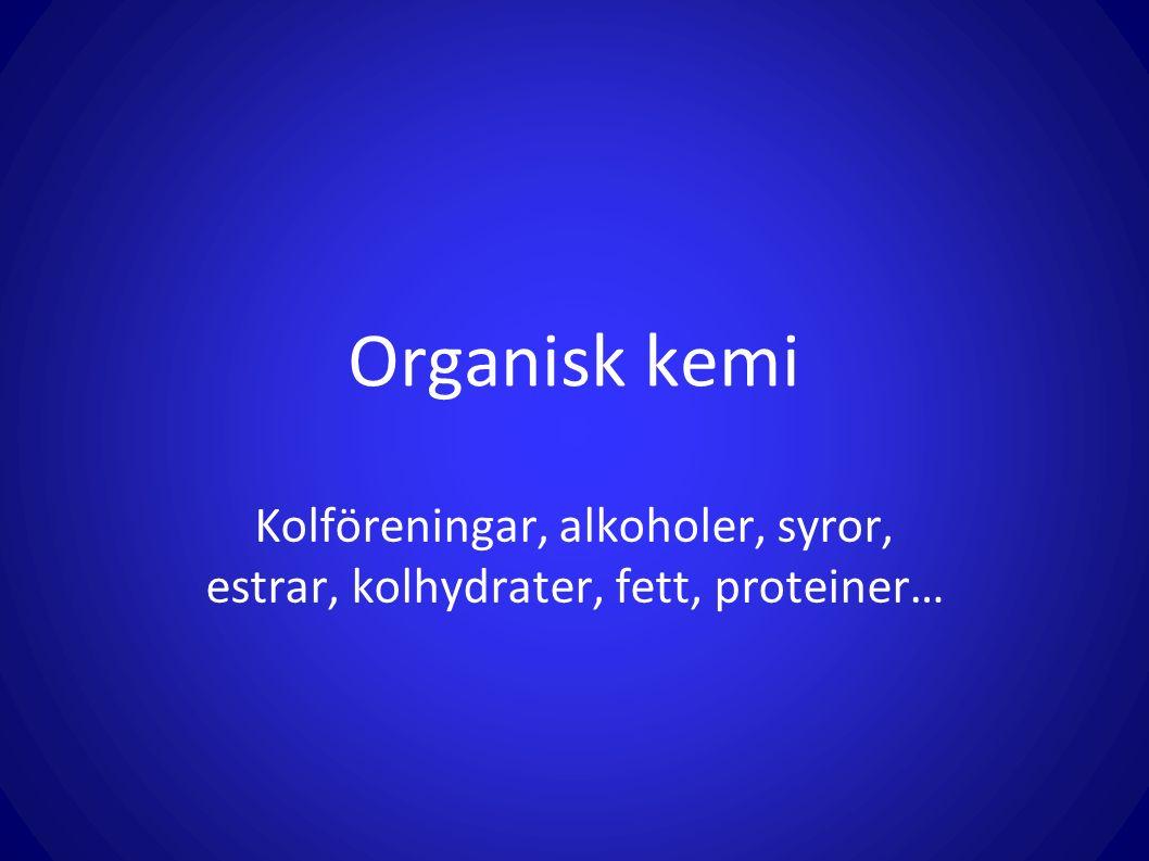 Organisk kemi Kolföreningar, alkoholer, syror, estrar, kolhydrater, fett, proteiner…