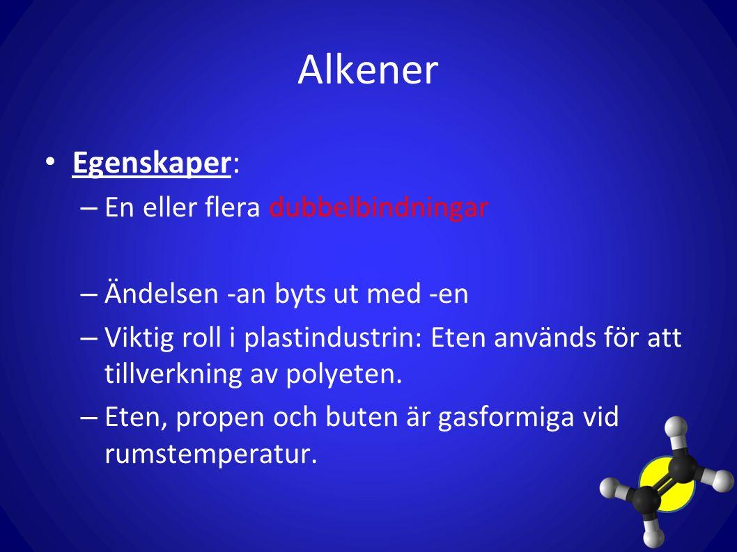 Alkener Egenskaper: – En eller flera dubbelbindningar – Ändelsen -an byts ut med -en – Viktig roll i plastindustrin: Eten används för att tillverkning av polyeten.