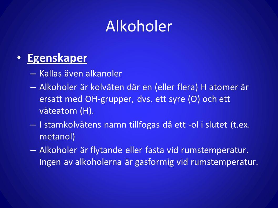 Egenskaper – Kallas även alkanoler – Alkoholer är kolväten där en (eller flera) H atomer är ersatt med OH-grupper, dvs. ett syre (O) och ett väteatom