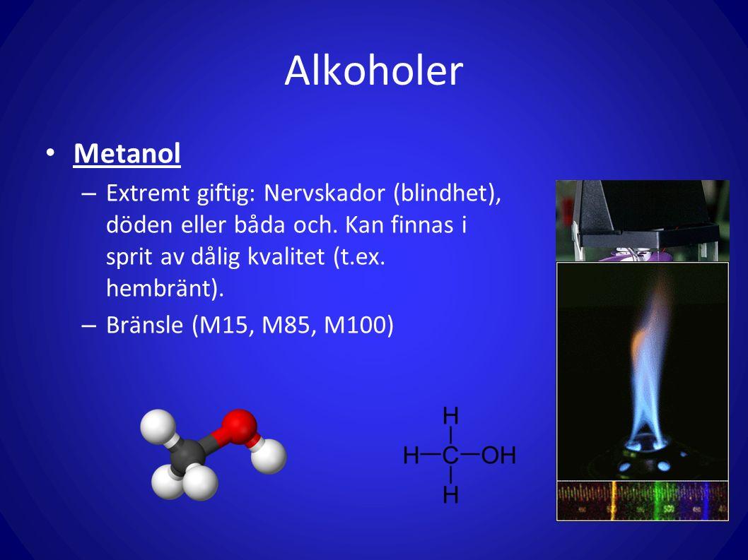 Alkoholer Metanol – Extremt giftig: Nervskador (blindhet), döden eller båda och. Kan finnas i sprit av dålig kvalitet (t.ex. hembränt). – Bränsle (M15