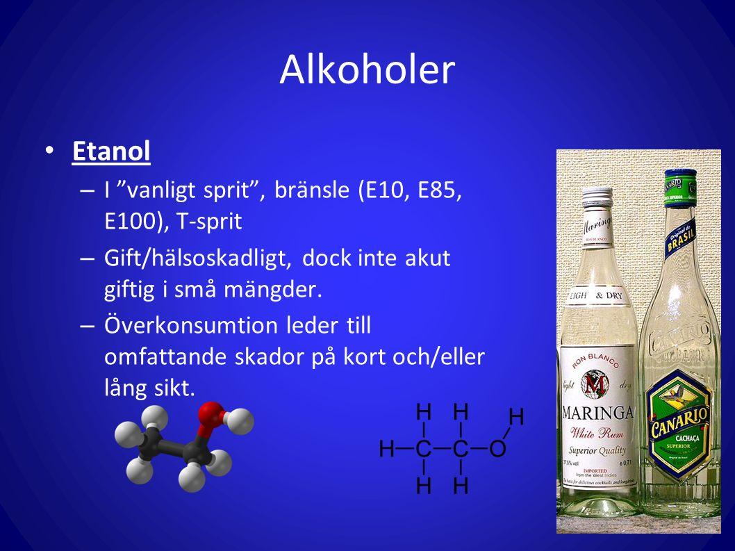 """Alkoholer Etanol – I """"vanligt sprit"""", bränsle (E10, E85, E100), T-sprit – Gift/hälsoskadligt, dock inte akut giftig i små mängder. – Överkonsumtion le"""
