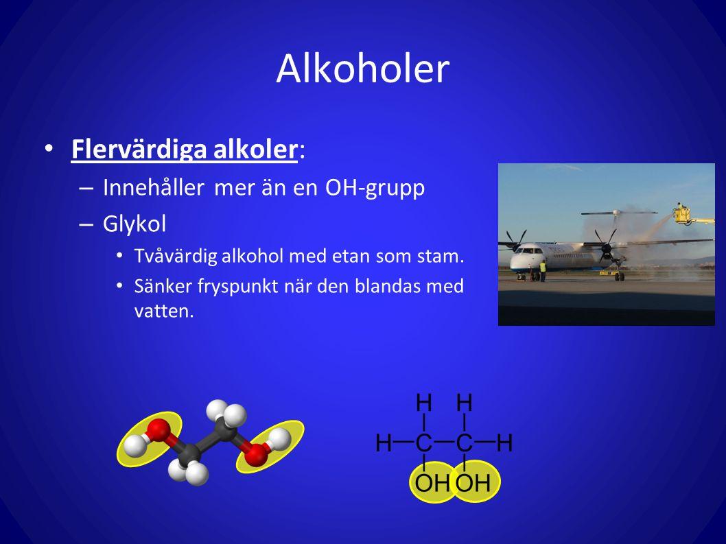 Alkoholer Flervärdiga alkoler: – Innehåller mer än en OH-grupp – Glykol Tvåvärdig alkohol med etan som stam. Sänker fryspunkt när den blandas med vatt