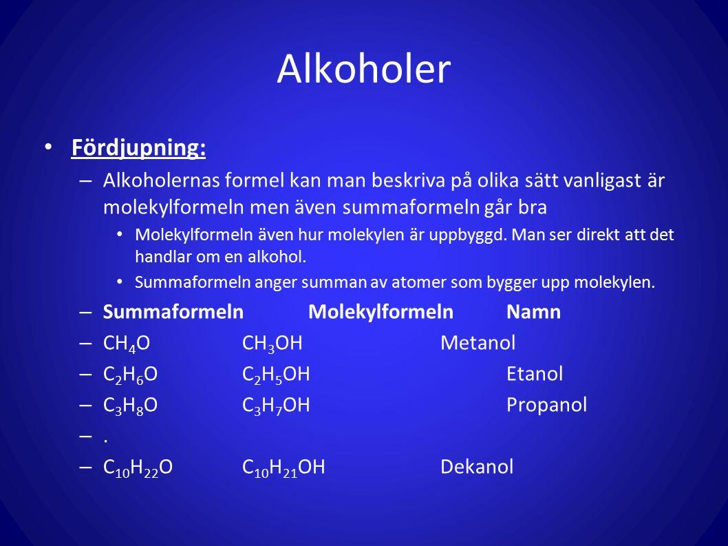 Alkoholer Fördjupning: – Alkoholernas formel kan man beskriva på olika sätt vanligast är molekylformeln men även summaformeln går bra Molekylformeln även hur molekylen är uppbyggd.