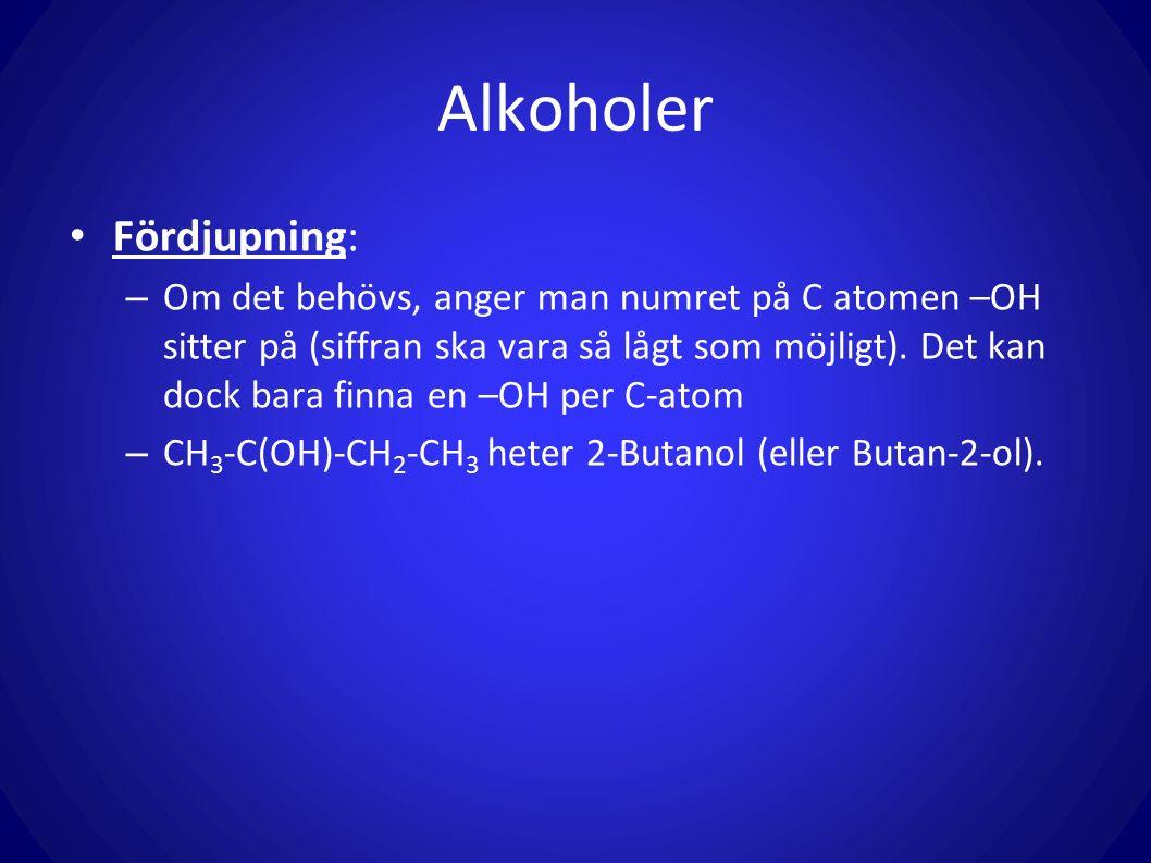 Alkoholer Fördjupning: – Om det behövs, anger man numret på C atomen –OH sitter på (siffran ska vara så lågt som möjligt). Det kan dock bara finna en