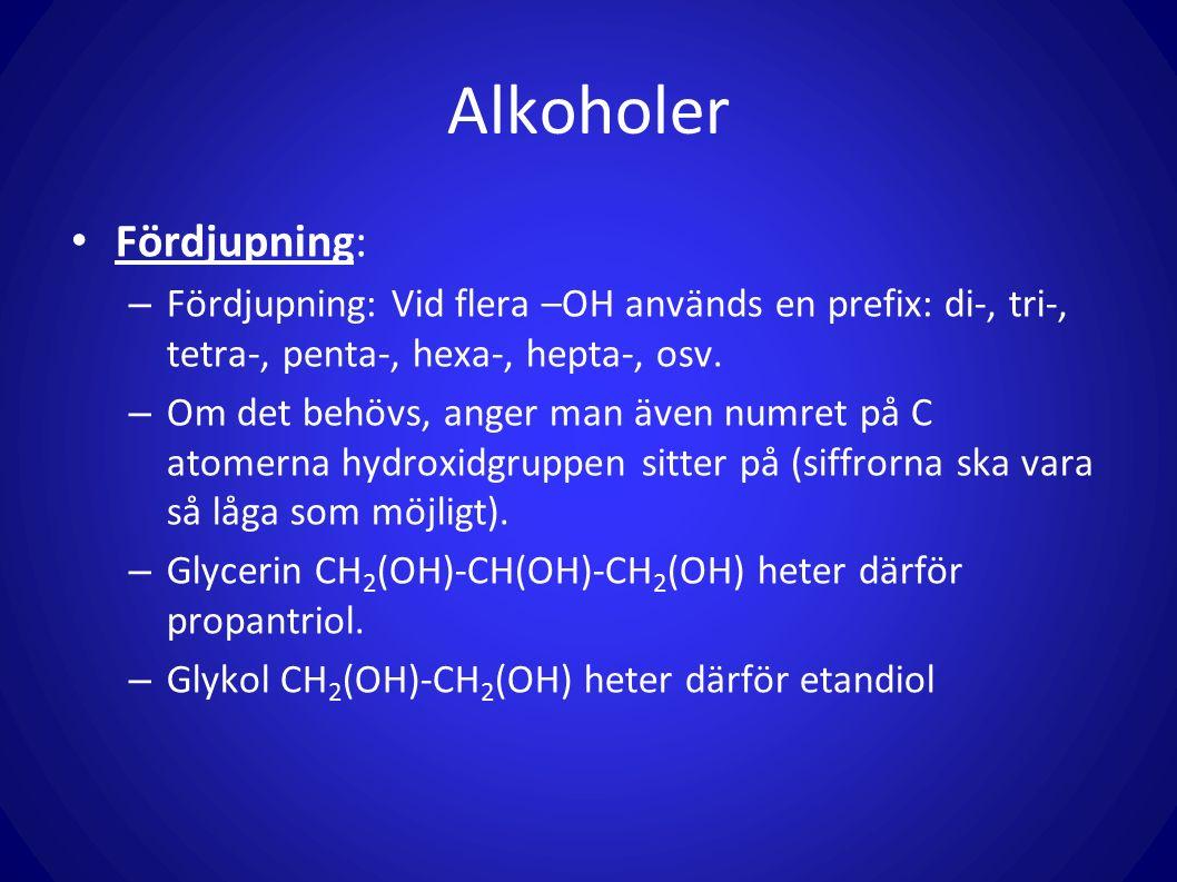 Alkoholer Fördjupning: – Fördjupning: Vid flera –OH används en prefix: di-, tri-, tetra-, penta-, hexa-, hepta-, osv. – Om det behövs, anger man även