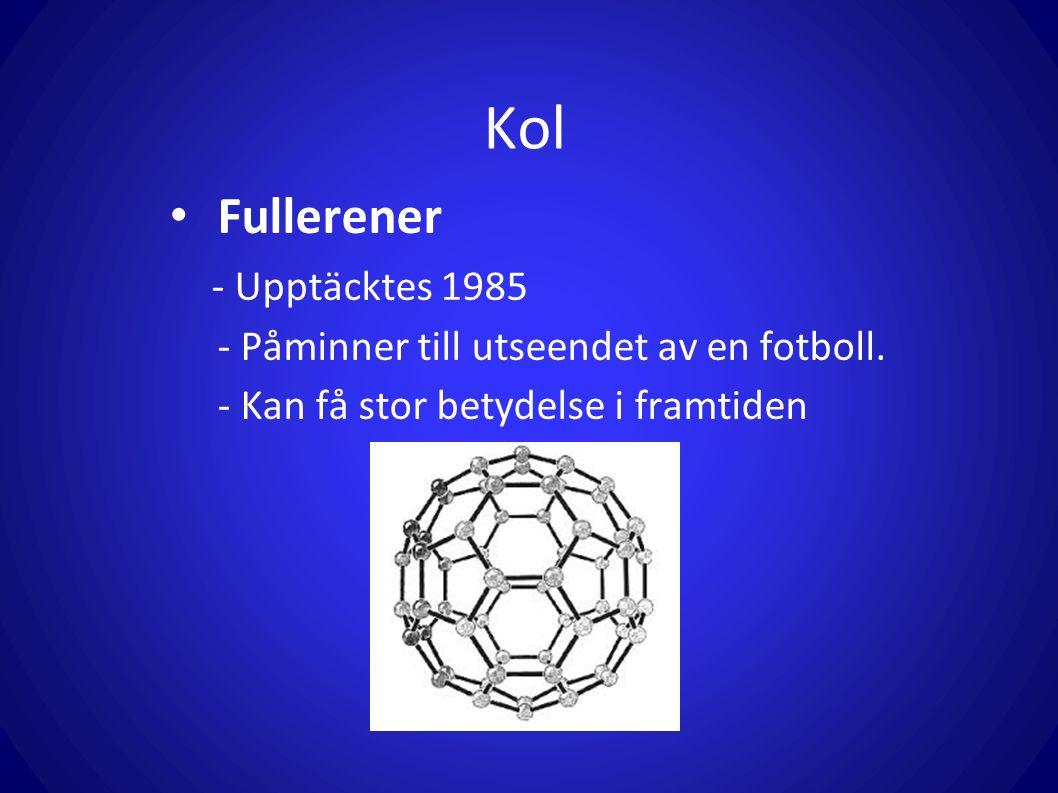Kol Fullerener - Upptäcktes 1985 - Påminner till utseendet av en fotboll. - Kan få stor betydelse i framtiden