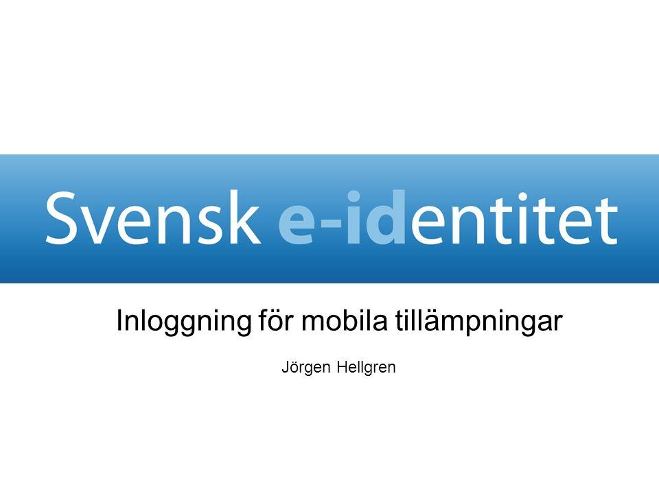 Inloggning för mobila tillämpningar Jörgen Hellgren