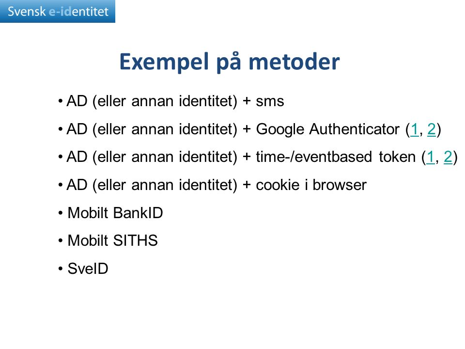 Exempel på metoder AD (eller annan identitet) + sms AD (eller annan identitet) + Google Authenticator (1, 2)12 AD (eller annan identitet) + time-/eventbased token (1, 2)12 AD (eller annan identitet) + cookie i browser Mobilt BankID Mobilt SITHS SveID